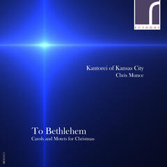 To Bethlehem: Motets & Carols for Christmas