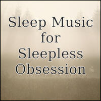 Music for the Sleep of Sleepless Obsession