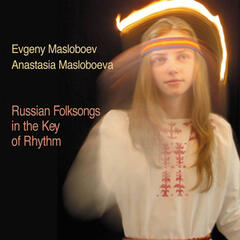 Russian Folksongs in the Key of Rhythm