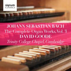 Johann Sebastian Bach: The Complete Organ Works, Vol. 3  (Trinity College Chapel, Cambridge)