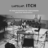 Itch | Ten Improvisations for Instruments and Live Electronics