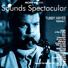 Sounds Spectacular: Tubby Hayes Volume 1