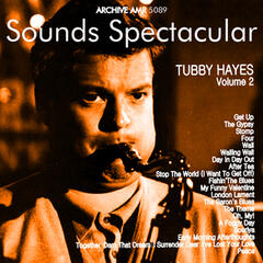 Sounds Spectacular: Tubby Hayes Volume 2