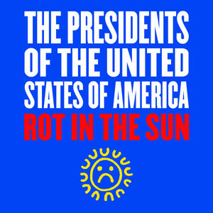 rot in the sun - Presidents Of The United States Of America