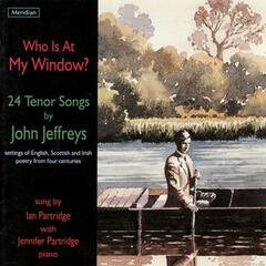 """Who Is at My Window?"" 24 Tenor Songs by John Jeffreys"