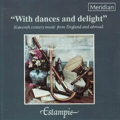 """With Dances and Delight"" Sixteenth Century Music from England and Abroad"