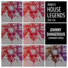 House Legends jOHNNYDANGEROUs (Foremost Poets)