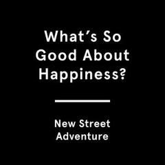 (What's So Good About) Happiness?