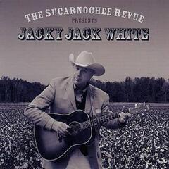 The Sucarnochee Revue Presents Jacky Jack White