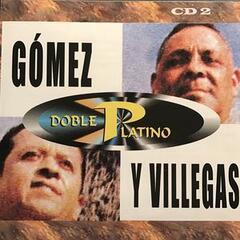Doble Platino: Gomez y Villegas, Vol. 2