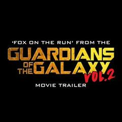 "Fox on the Run (From ""Guardians of the Galaxy Volume 2"" Movie Trailer)"