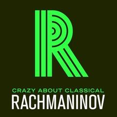 Crazy About Classical: Rachmaninov