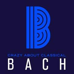 Crazy About Classical: Bach
