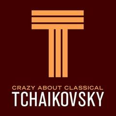 Crazy About Classical: Tchaikovsky