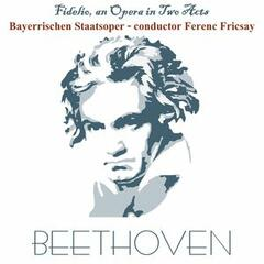 Beethoven: Fidelio, an Opera in Two Acts