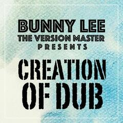 Bunny Lee the Version Master Presents Creation of Dub
