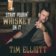 Start Pourin' Whiskey on It