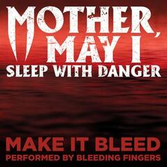 """Make It Bleed (From """"Mother, May I Sleep with Danger"""")"""