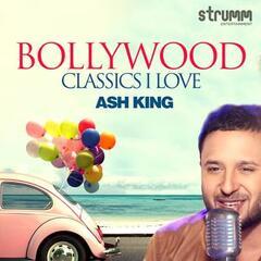 Bollywood Classics I Love - Ash King