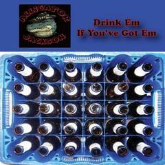 Drink 'Em If You've Got 'Em