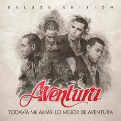 Todavía Me Amas: Lo Mejor de Aventura (Deluxe Edition)