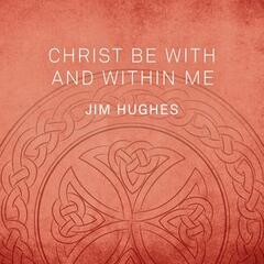 Christ Be with and Within Me
