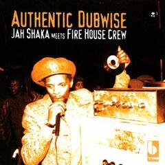 Authentic Dubwise: Jah Shaka Meets Fire House Crew