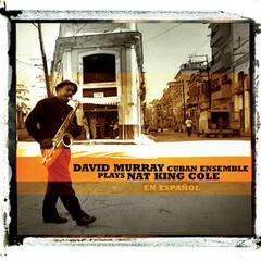 David Murray Cuban Ensemle Plays Nat King Cole (En Espanol)