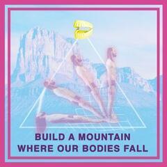 Build a Mountain Where Our Bodies Fall