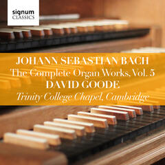 Johann Sebastian Bach: The Complete Organ Works, Vol. 5 (Trinity College Chapel, Cambridge)