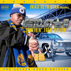 """Iniko Getostar Presents """"Somethin' from Nothin' the Golden State Edition"""""""