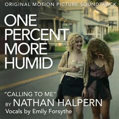 """Calling to Me (From the Original Motion Picture Soundtrack """"One Percent More Humid"""")"""