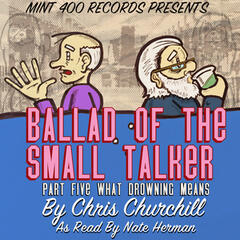 Ballad of the Small Talker: What Drowning Means, Pt. 5