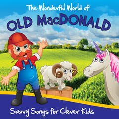 The Wonderful World of Old MacDonald - Savvy Songs for Clever Kids