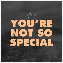You're Not so Special