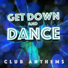 Get Down and Dance - Club Anthems