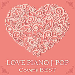 Love Piano J-POP Covers Best