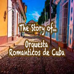 The Story of… Orquesta Románticos De Cuba
