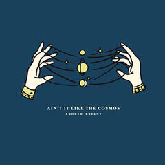Ain't It Like the Cosmos
