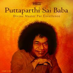 Puttaparthi Sai Baba - Divine Master Par Excellence