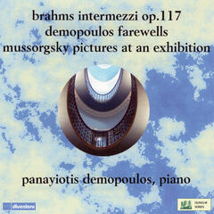 Brahms: 3 Intermezzi, Op. 117 - Demopoulos: Farewells - Mussorgsky: Pictures at an Exhibition