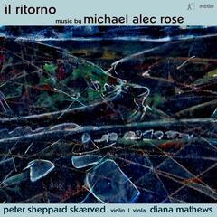 Michael Alec Rose: Il ritorno – Works for Violin & Viola