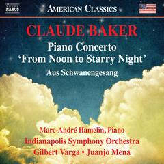 """Claude Baker: Piano Concerto """"From Noon to Starry Night"""" & Aus Schwanengesang (Live)"""