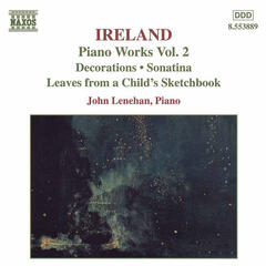 Ireland, J.: Piano Works, Vol.  2  - Decorations / Sonatina / Leaves From A Child's Sketchbook
