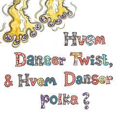 Hvem Danser Twist, & Hvem Danser Polka?