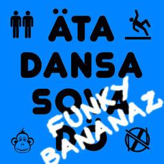 Äta dansa sova dö (Funky Bananaz)