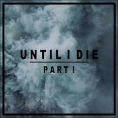 Until I Die, Pt. 1