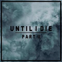 Until I Die, Pt. 2