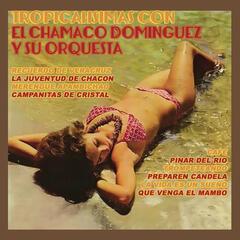 Tropicalísimas Con el Chamaco Domínguez y Su Orquesta
