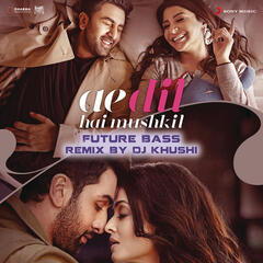 "Ae Dil Hai Mushkil (Future Bass Remix By DJ Khushi) [From ""Ae Dil Hai Mushkil""]"